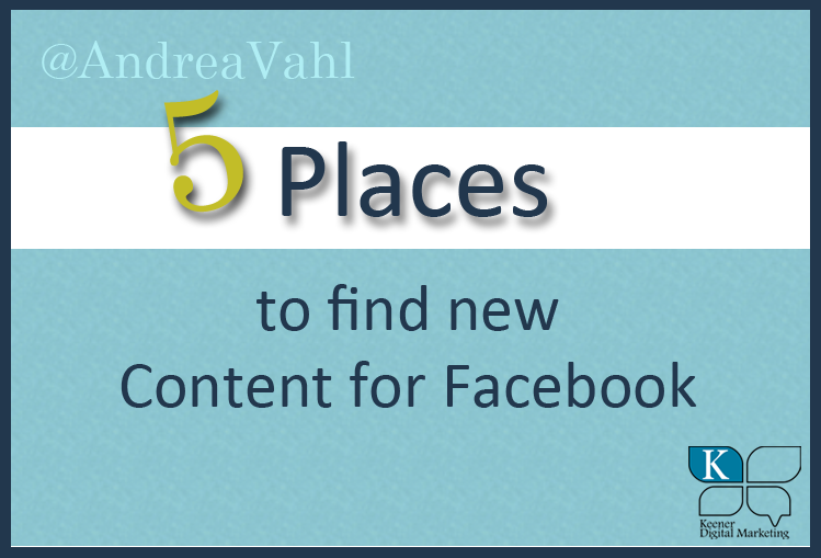 5 Places to Find New Content for Facebook @AndreaVahl